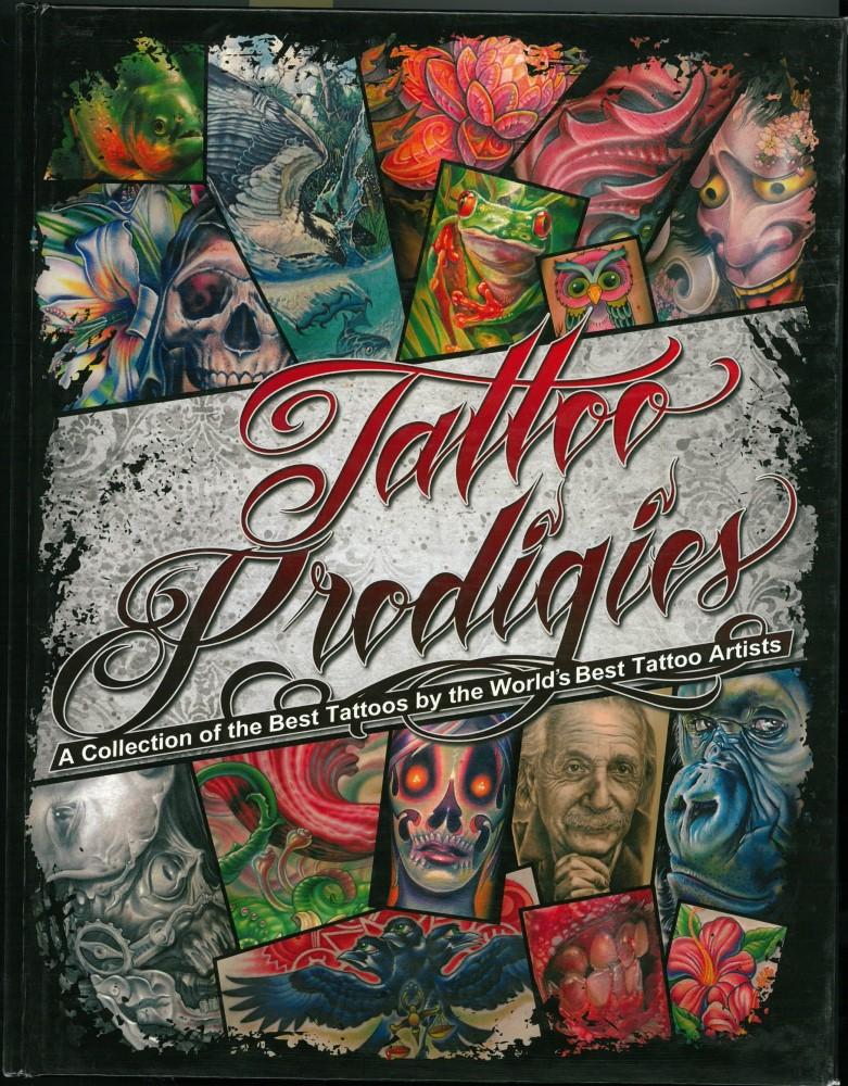 B�cher - Ver�ffentlichungen - TATTOO PRODIGIES - A COLLECTION OF THE BEST TATTOOS BY THE WORLD'S BEST TATTOO ARTISTS No. 1 - 2010